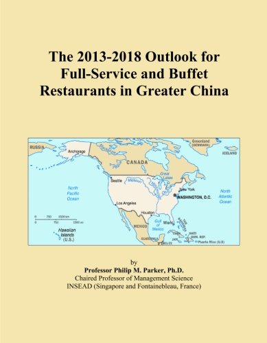 The 2013-2018 Outlook for Full-Service and Buffet Restaurants in Greater China -