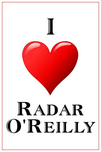 I Love Radar O'Reilly: Notebook - 6x9 Lined Journal - 110 Pages - Soft Cover - Great For Birthday Gift (Perfect Personalised Gifts, Band 809) 6 Radar