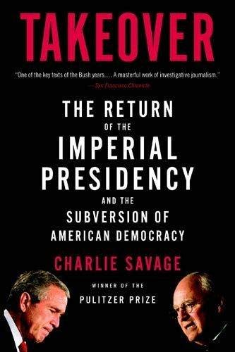Takeover: The Return of the Imperial Presidency and the Subversion of American Democracy Imperial Star Intl