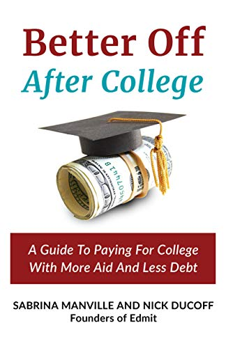 Better Off After College: A Guide To Paying For College With More Aid And Less Debt (English Edition)