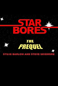 Star Bores - The Prequel by [Skidmore, Steve, Barlow, Steve]