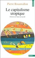 LE CAPITALISME UTOPIQUE. Histoire de l'idée de marché (Points essais)