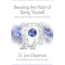 { Breaking the Habit of Being Yourself: How to Lose Your Mind and Create a New One } By Dispenza, Joe ( Author ) 02-2013 [ Paperback ]