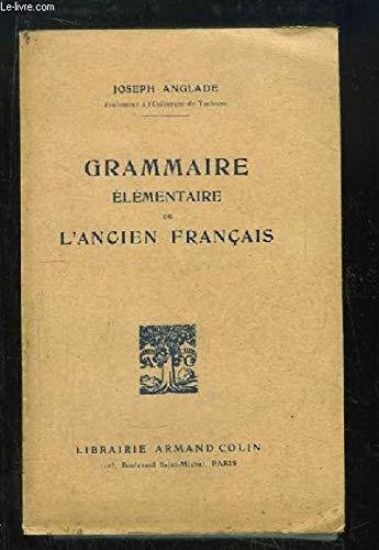 Grammaire élémentaire de L'Ancien français par ANGLADE Joseph