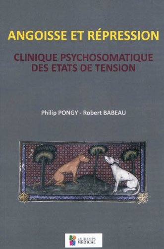 Angoisse et répression : Clinique psychomatique des états de tension