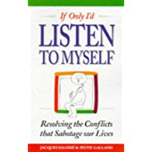 If Only I'd Listen to Myself: Resolving the Conflicts That Sabotage Our Lives by Jacques Salome (5-Jun-1997) Paperback