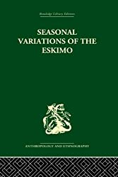 Seasonal Variations of the Eskimo (Routledge Library Editions: Anthropology and Ethnography)