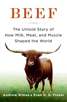 Beef: The Untold Story of How Milk, Meat, and Muscle Shaped the World par [Rimas, Andrew, Fraser, Evan]