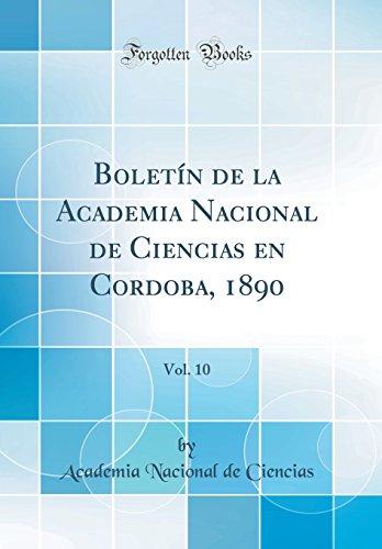Boletín de la Academia Nacional de Ciencias en Cordoba, 1890, Vol. 10 (Classic Reprint) por Academia Nacional de Ciencias
