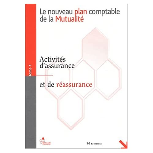 Le nouveau plan comptable de la Mutualité. Tome 1, Activités d'assurance et de réassurance