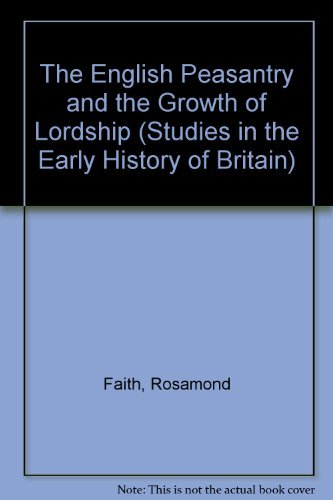 The English Peasantry and the Growth of Lordship (Studies in the Early History of Britain) by Rosamond Faith (1997-04-24)