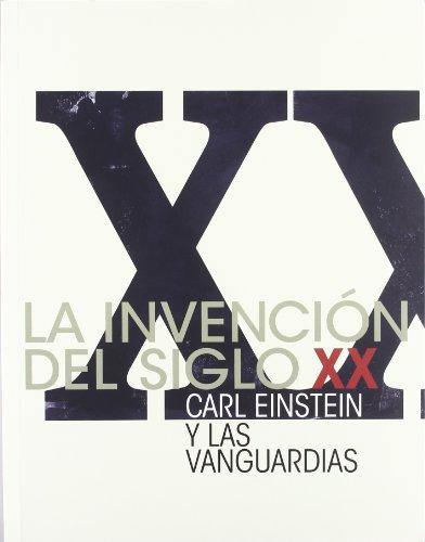 La invención del siglo XX : Carl Einstein y las vanguardias por Uwe Fleckner