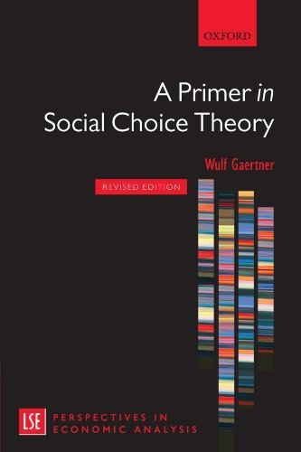 A Primer in Social Choice Theory: Revised Edition (London School of Economics Perspectives in Economic Analysis) by Wulf Gaertner (2009-06-26)