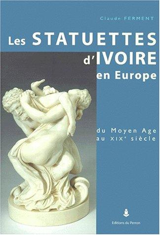 Statuettes d'ivoire en Europe du Moyen âge au XIXème siècle.