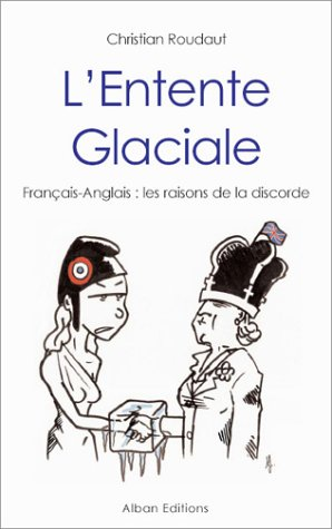 L'entente glaciale : Français-Anglais : les raisons de la discorde