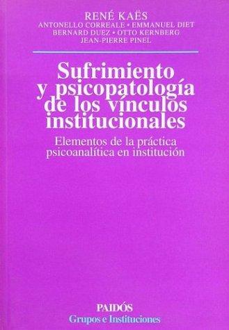 Sufrimiento y psicopatologia de los vinculos institucionales (elementos de practica psicoanalitica e.)