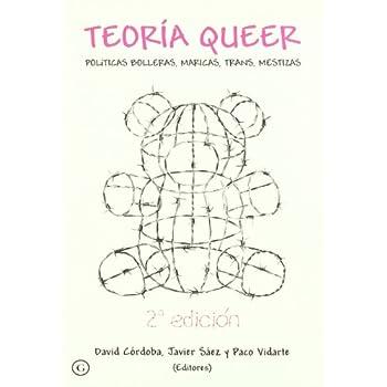 Teoria Queer/ Queer Theory: Politicas Bolleras, Maricas, Trans, Mestizas