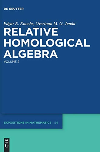 Edgar E. Enochs; Overtoun M. G. Jenda: Relative Homological Algebra: Relative Homological Algebra (De Gruyter Expositions in Mathematics, Band 54)