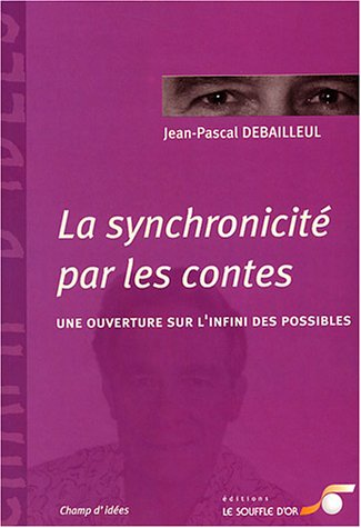 La synchronicité par les contes : Une ouverture sur l'infini des possibles par Jean-Pascal Debailleul, Catherine Fourgeau