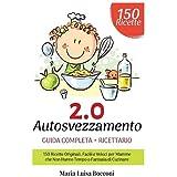 Autosvezzamento 2.0: Guida Completa + Ricettario. 150 Ricette Originali, Facili e Veloci per Mamme che Non Hanno Tempo o Fant