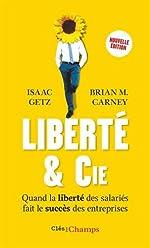 Liberté & cie - Quand la liberté des salariés fait le succès des entreprises de Isaac Getz