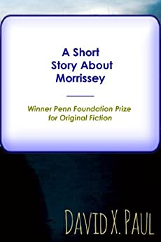 A Short Story about Morrissey (English Edition) de [Paul, David X]