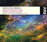 Geschöpfe aus Sternenstaub: Warum wir nicht einzigartig sind - John Gribbin