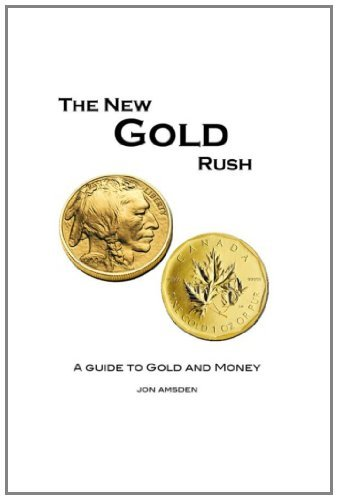 the-new-gold-rush-a-guide-to-gold-and-money-by-jon-amsden-2010-10-19