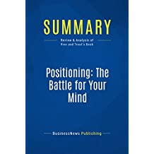 Summary: Positioning: The Battle for Your Mind: Review and Analysis of Ries and Trout's Book (English Edition)