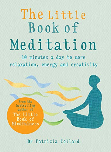 The Little Book of Meditation: 10 minutes a day to more relaxation, energy and creativity (English Edition)