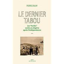 """Le Dernier Tabou: Les harkis restés en Algérie après l'Indépendance: Les """"harkis"""" restés en Algérie après l'Indépendance (Archives du colonialisme) (French Edition)"""
