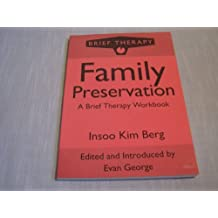 Family Preservation: A Brief Therapy Workbook by Insoo Kim Berg (1992-07-02)