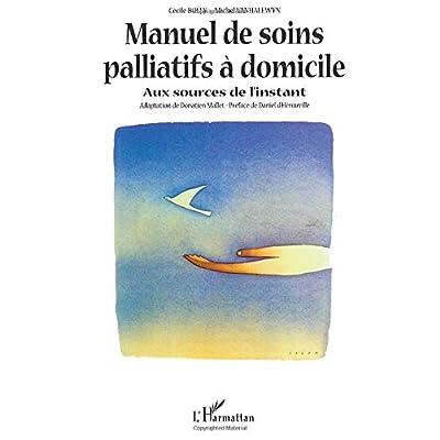 MANUEL DE SOINS PALLIATIFS À DOMICILE: Aux sources de l'instant