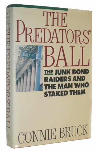Predator's Ball: How the Junk Bond Machine Started the Corporate Raiders by Connie Bruck (1989-01-23)