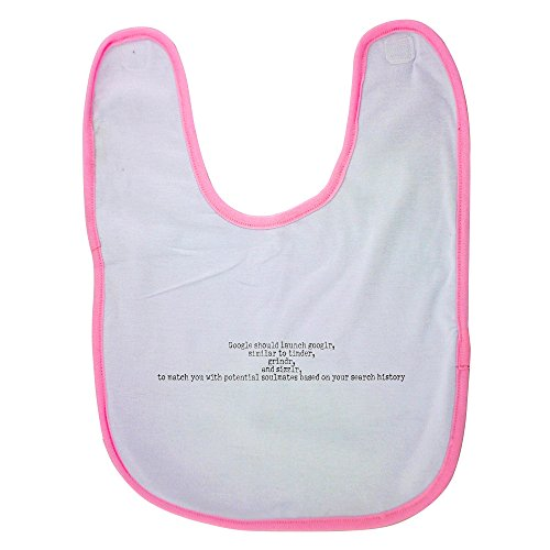 Pink baby bib with Google should launch googlr, similar to tinder,grindr, and sizzlr, to match you with potential soulmates based on your search history