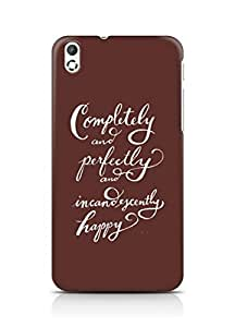 AMEZ completely and perfectly and incandescently happy Back Cover For HTC Desire 816