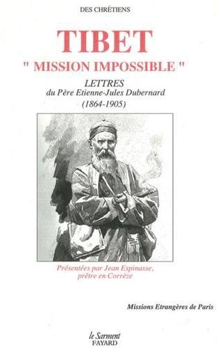 Tibet, mission impossible : Lettres du père Dubernard, 1864-1905