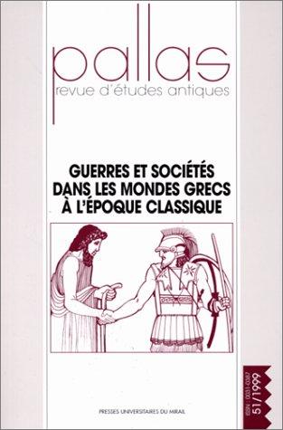 Guerres et socits dans les mondes grecs  l'poque classique : Pallas numro 51