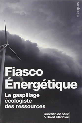 Fiasco Énergétique : Le gaspillage écologiste des ressources par Corentin DE SALLE