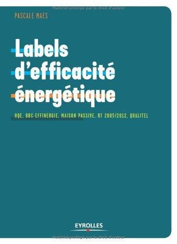 Labels d'efficacit nergtique : HQE, BBC-Effinergie, Maison Passive, RT 2005/2012, Qualitel de Pascale Maes (13 novembre 2009) Broch