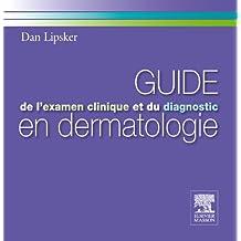 Guide l'examen clinique et du diagnostic en dermatologie