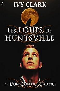 L'un contre l'autre: Les Loups de Huntsville, épisode 2 par [Clark, Ivy]