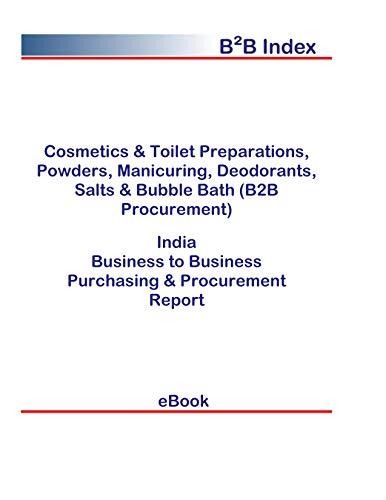 Cosmetics & Toilet Preparations, Powders, Manicuring, Deodorants, Salts & Bubble Bath (B2B Procurement) in India: B2B Purchasing + Procurement Values (English Edition)
