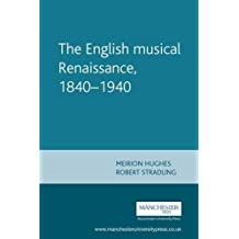 The English musical Renaissance, 1840-1940 (Music and Society MUP) by Meirion Hughes (2001-08-09)