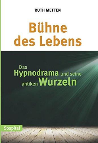 Bühne des Lebens: Das Hypnodrama und seine antiken Wurzeln