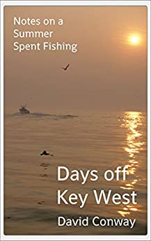 Days off Key West: Notes on a Summer Spent Fishing (Ways to Be Alive Book 5) (English Edition) di [Conway, David]