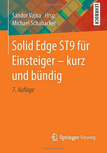 Solid Edge ST9 für Einsteiger - kurz und bündig (Solid Edge Software)