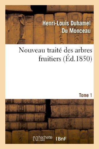 Nouveau traité des arbres fruitiers.Tome 1