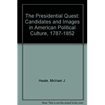 The Presidential Quest: Candidates and Images in American Political Culture, 1787-1852