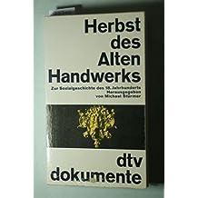 Herbst des Alten Handwerks. Quellen zur Sozialgeschichte des 18. Jahrhunderts